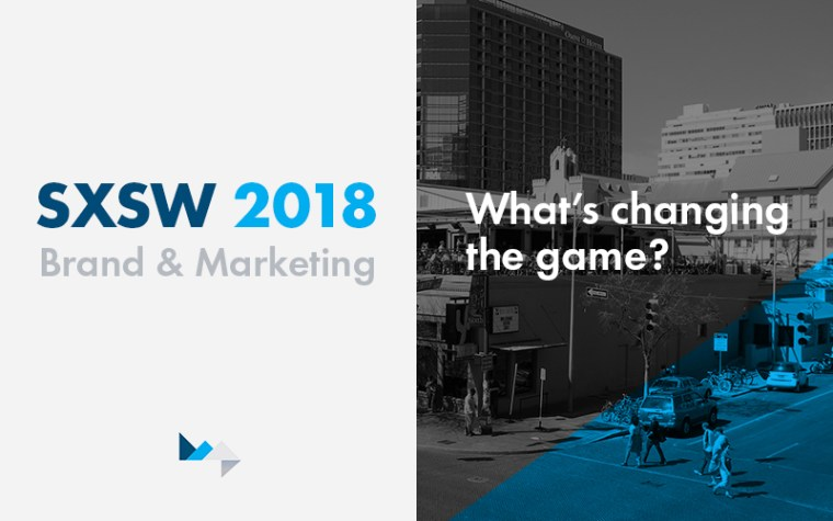 Our Top 5 2018 SXSW Brand & Marketing Panels: What's Changing the Game?