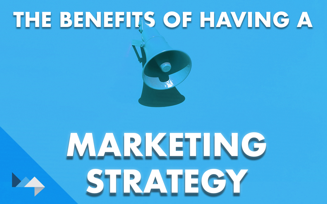 The Benefits of Having a Marketing Strategy
