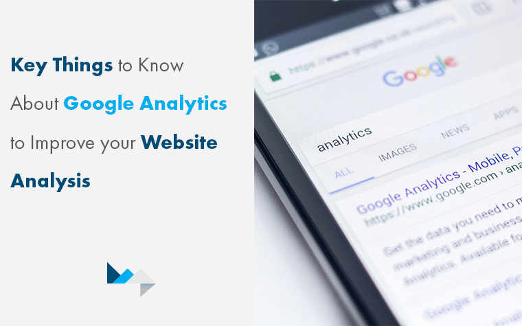 Key Things to Know About Google Analytics to Improve your Website Analysis