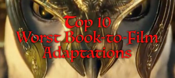 H. M. Turnbull's Top 10 Worst Book-to-Film Adaptations