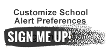 Click to sign up for customized school alerts.