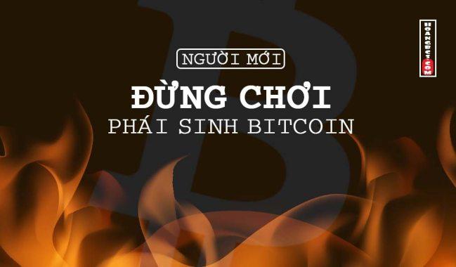 Người mới có nên chơi giao dịch phái sinh Bitcoin?