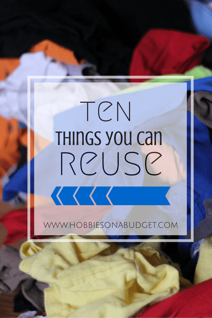 10 Things We Can Reuse  Hobbies On A Budget