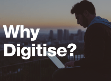 Digitisation – Why Digitise?