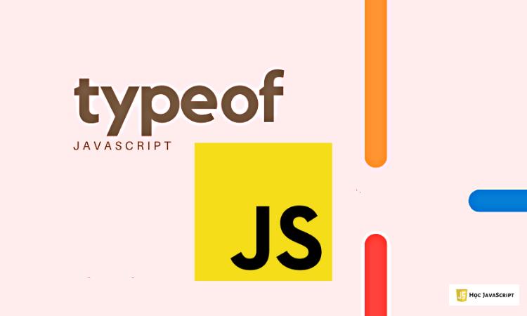 Kiểm tra kiểu dữ liệu trong JavaScript