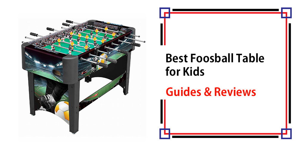 Best Foosball Table For Kids In 2018 Guide And Reviews