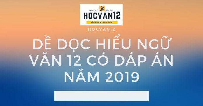 Đề Đọc Hiểu Ngữ Văn 12 có đáp án năm 2019