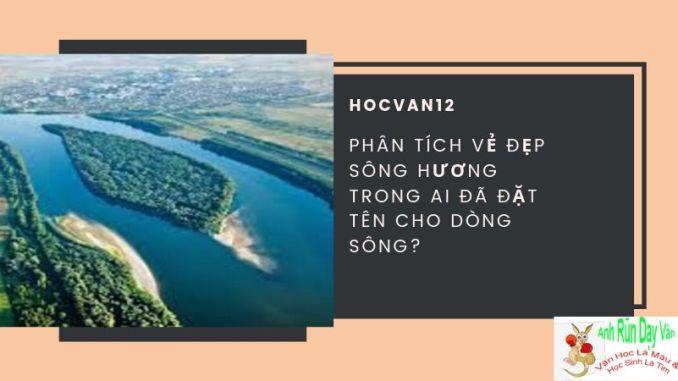Phân tích vẻ đẹp sông Hương trong Ai đã đặt tên cho dòng sông