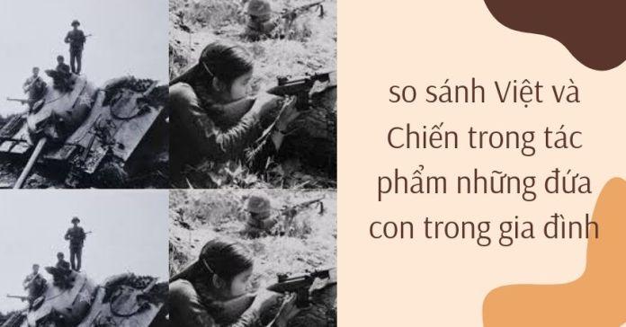 so sánh Việt và Chiến trong tác phẩm những đứa con trong gia đình