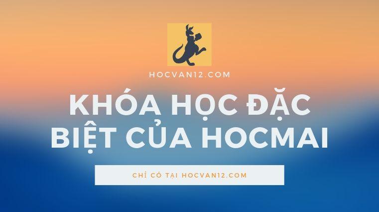 Khóa Học Đặc Biệt Hocmai dành riêng cho Hocvan12 (2)