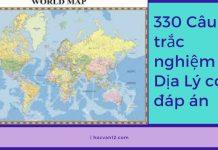 330 Câu trắc nghiệm Địa Lý có đáp án