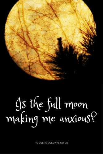 full moon anxiety - Is the full moon making me anxious?