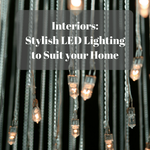 Interiors: Stylish LED Lighting to Suit your Home