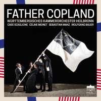 Father Copland – Württembergisches Kammerorchester Heilbronn / Scaglione
