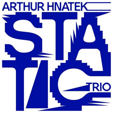 Arthur Hnatek Trio - Static