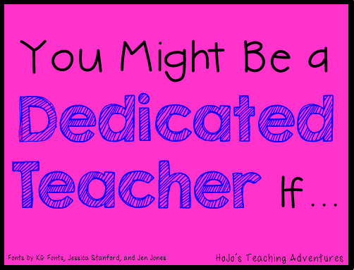 You Might Be a Dedicated Teacher If…