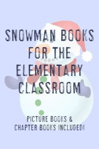 """Snowman image with text """"Snowman Books for the Elementary Classroom - Picture Books & Chapter Books"""""""