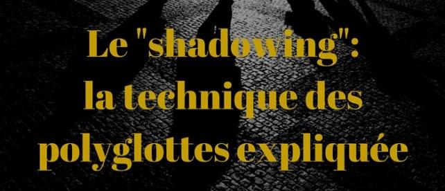 L'étrange technique du shadowing expliquée