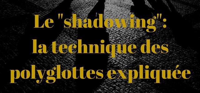 Le shadowing: la technique des polyglottes expliquée