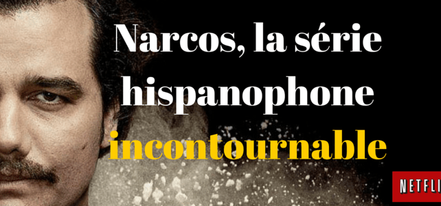 Narcos, la série hispanophone incontournable