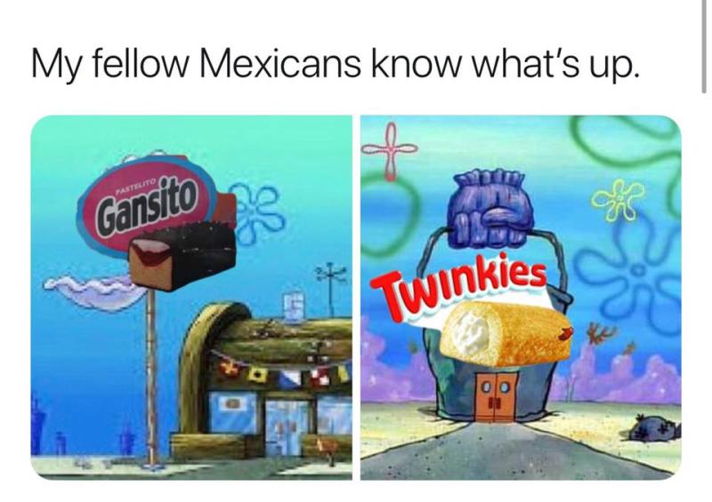 My fellow Mexicans know what's up...