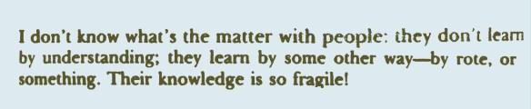 Their knowledge is so fragile (Feynman)