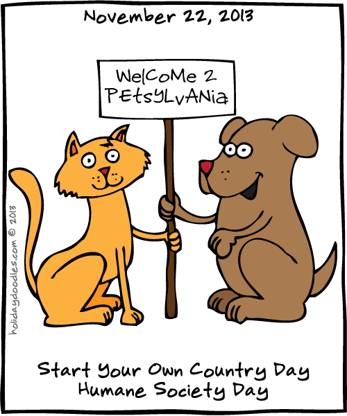 November 22, 2013: Start Your Own Country Day; Humane Society Day