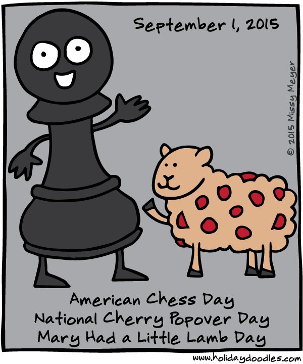 September 1, 2015: American Chess Day; National Cherry Popover Day; Mary Had a Little Lamb Day