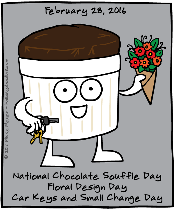 February 28, 2016: National Chocolate Souffle Day; Floral Design Day; Car Keys and Small Change Day