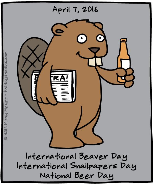 April 7, 2016: International Beaver Day; International Snailpapers Day; National Beer Day