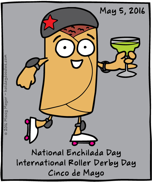 May 5, 2016: National Enchilada Day; International Roller Derby Day; Cinco de Mayo