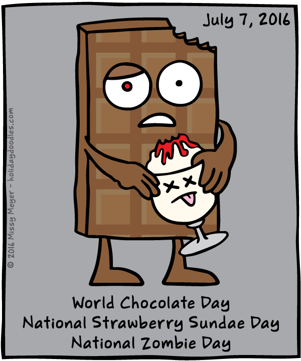 July 7, 2016: World Chocolate Day; National Strawberry Sundae Day; National Zombie Day