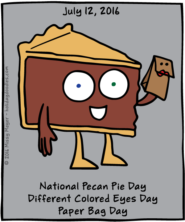 July 12, 2016: National Pecan Pie Day; Different Colored Eyes Day; Paper Bag Day