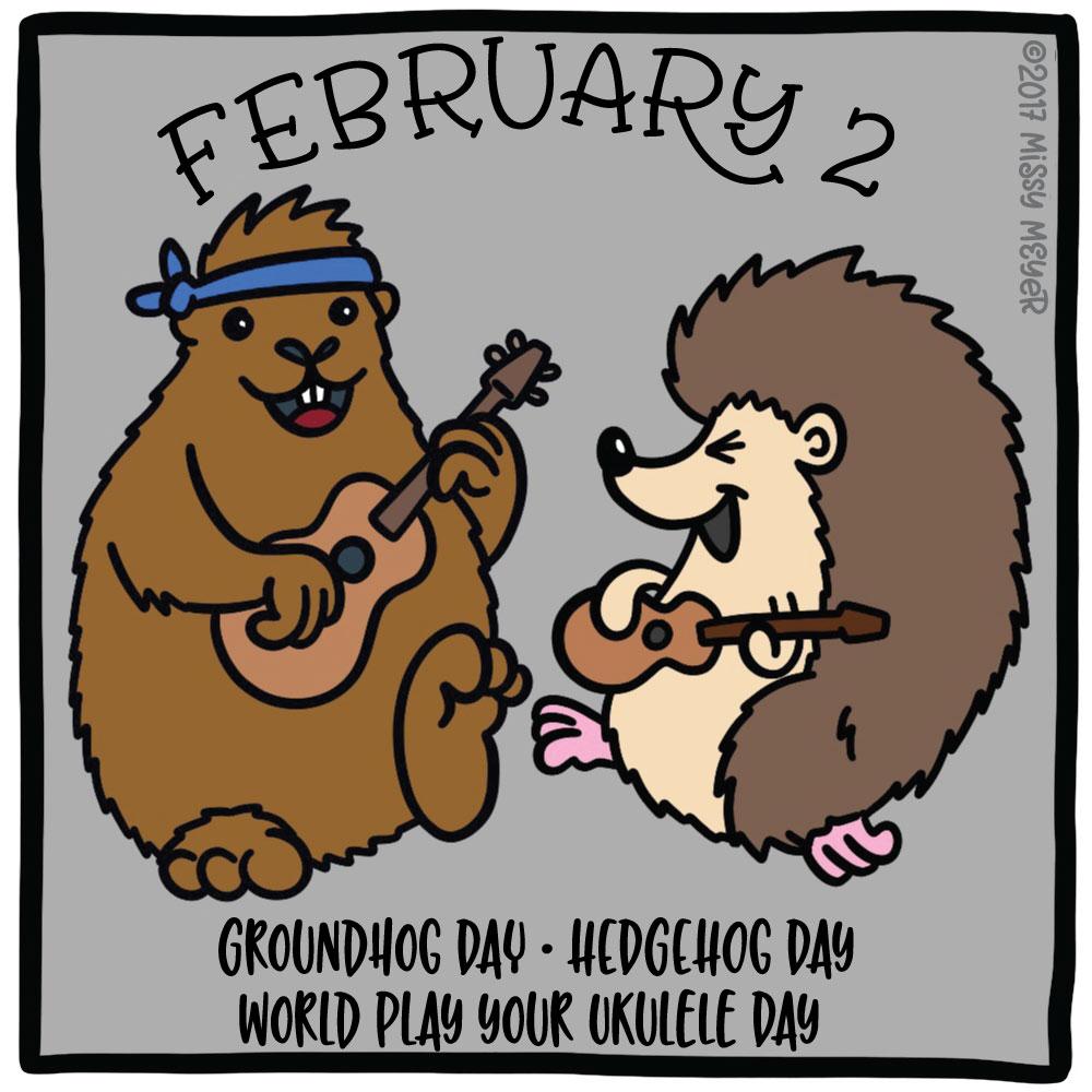 February 2 (every year): Groundhog Day, Hedgehog Day, World Play Your Ukulele Day