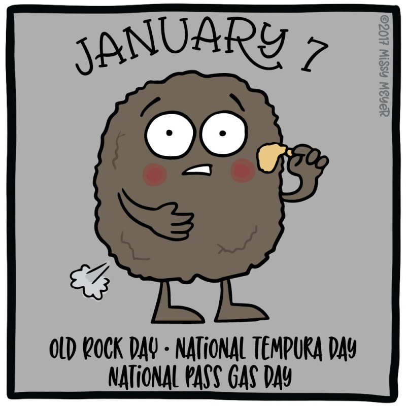 January 7 (every year): Old Rock Day, National Tempura Day, National Pass Gas Day