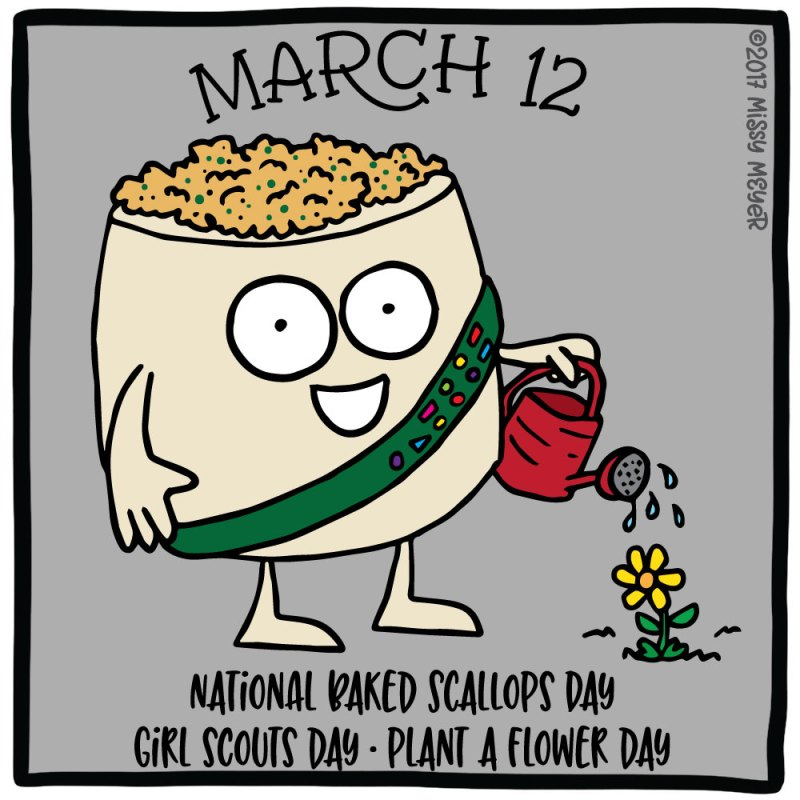 March 12 (every year): National Baked Scallops Day; Girl Scouts Day; Plant a Flower Day