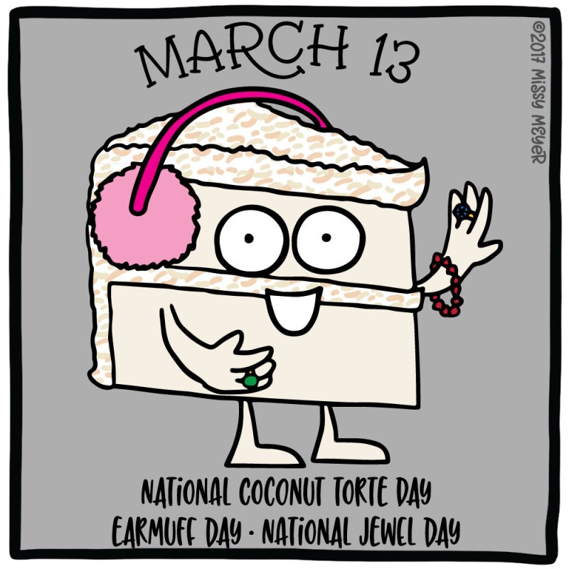 March 13 (every year): National Coconut Torte Day; Earmuff Day; National Jewel Day