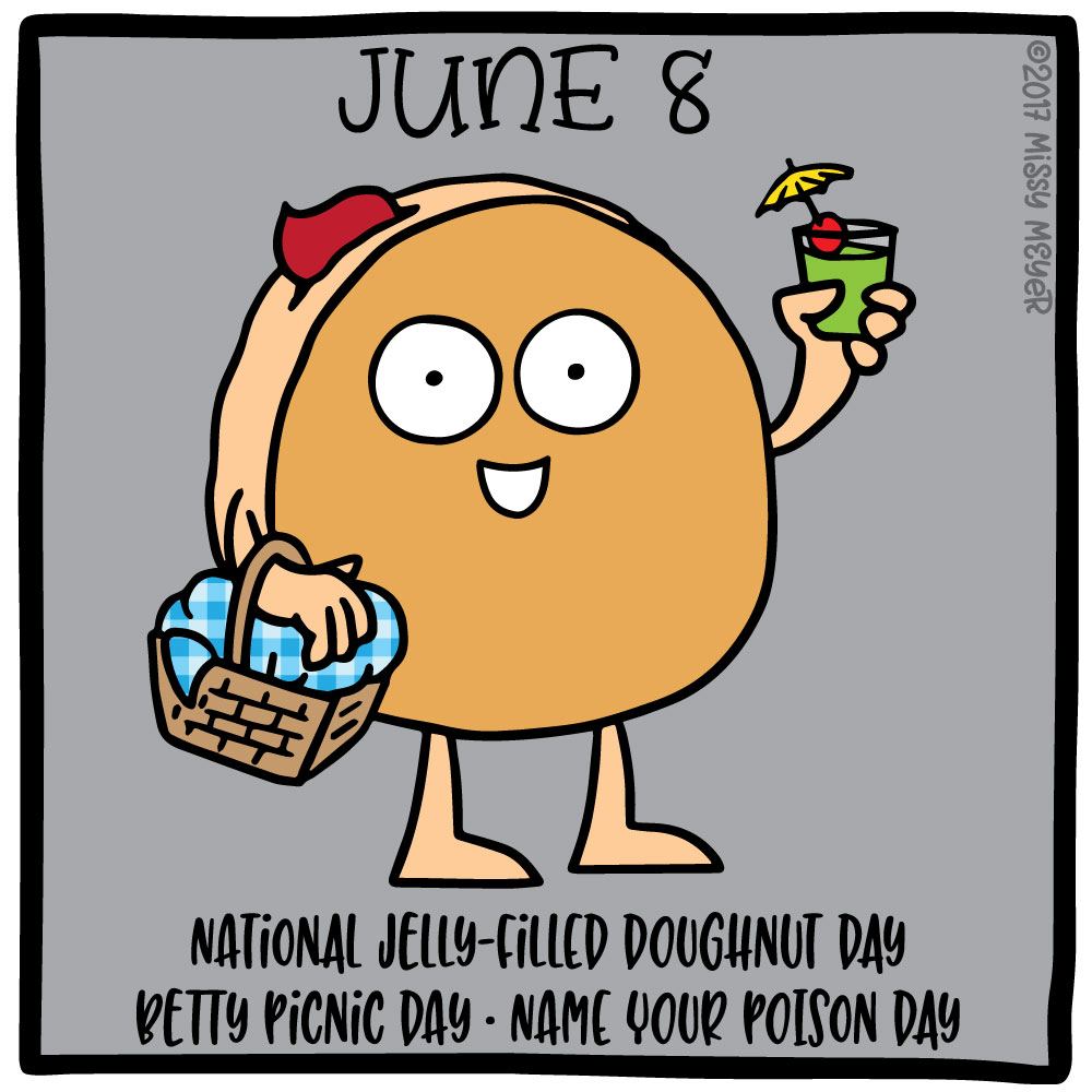 June 8 (every year): National Jelly-Filled Doughnut Day; Betty Picnic Day; Name Your Poison Day