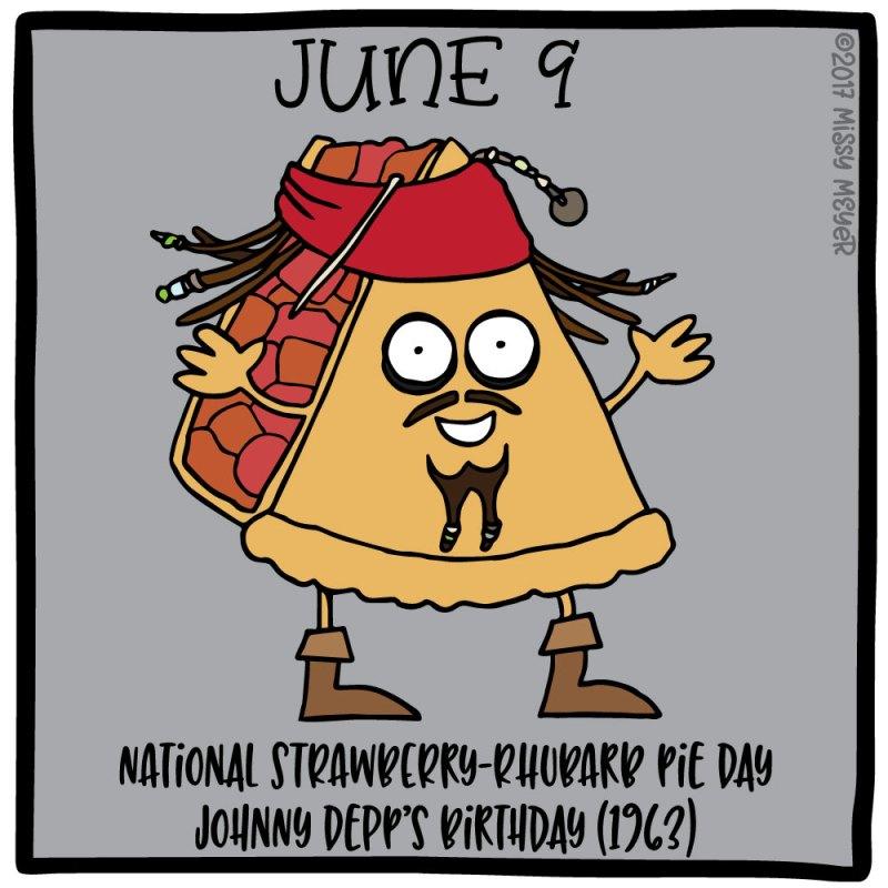 June 9 (every year): National Strawberry-Rhubarb Pie Day; Johnny Depp's Birthday