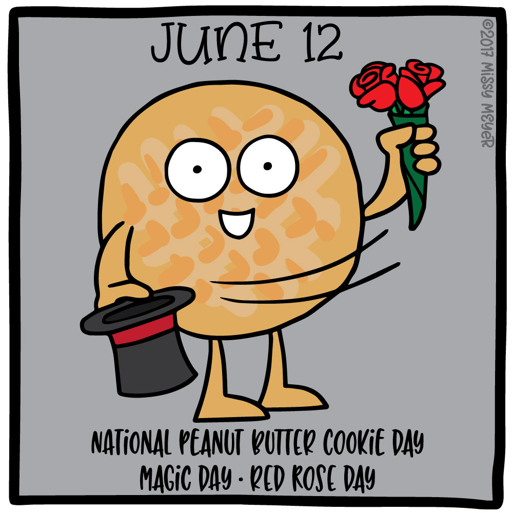 June 12 (every year): National Peanut Butter Cookie Day; Magic Day; Red Rose Day