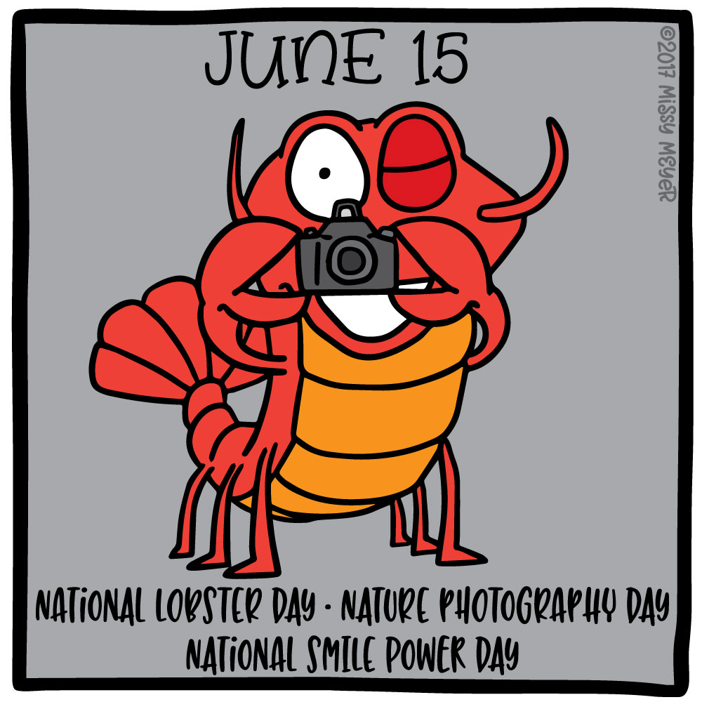 June 15 (every year): National Lobster Day; Nature Photography Day; National Smile Power Day