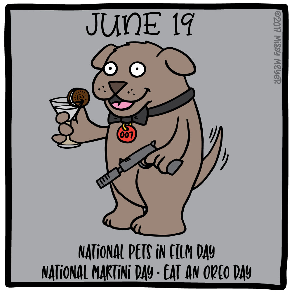 June 19 (every year): National Pets in Film Day; National Martini Day; Eat an Oreo Day