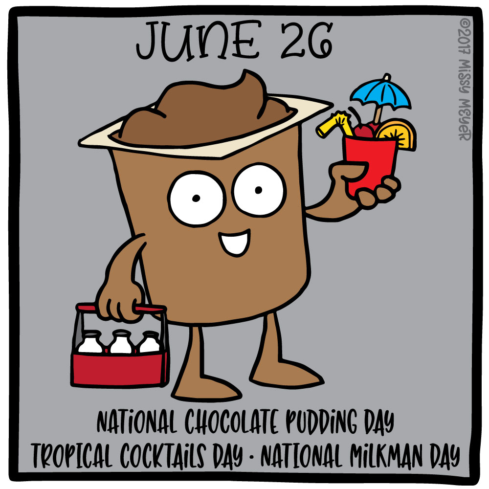 June 26 (every year): National Chocolate Pudding Day; Tropical Cocktails Day; National Milkman Day