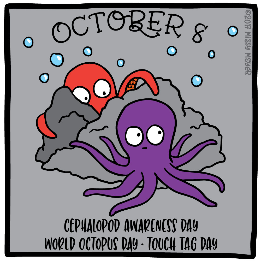October 8 (every year): Cephalopod Awareness Day; World Octopus Day; Touch Tag Day