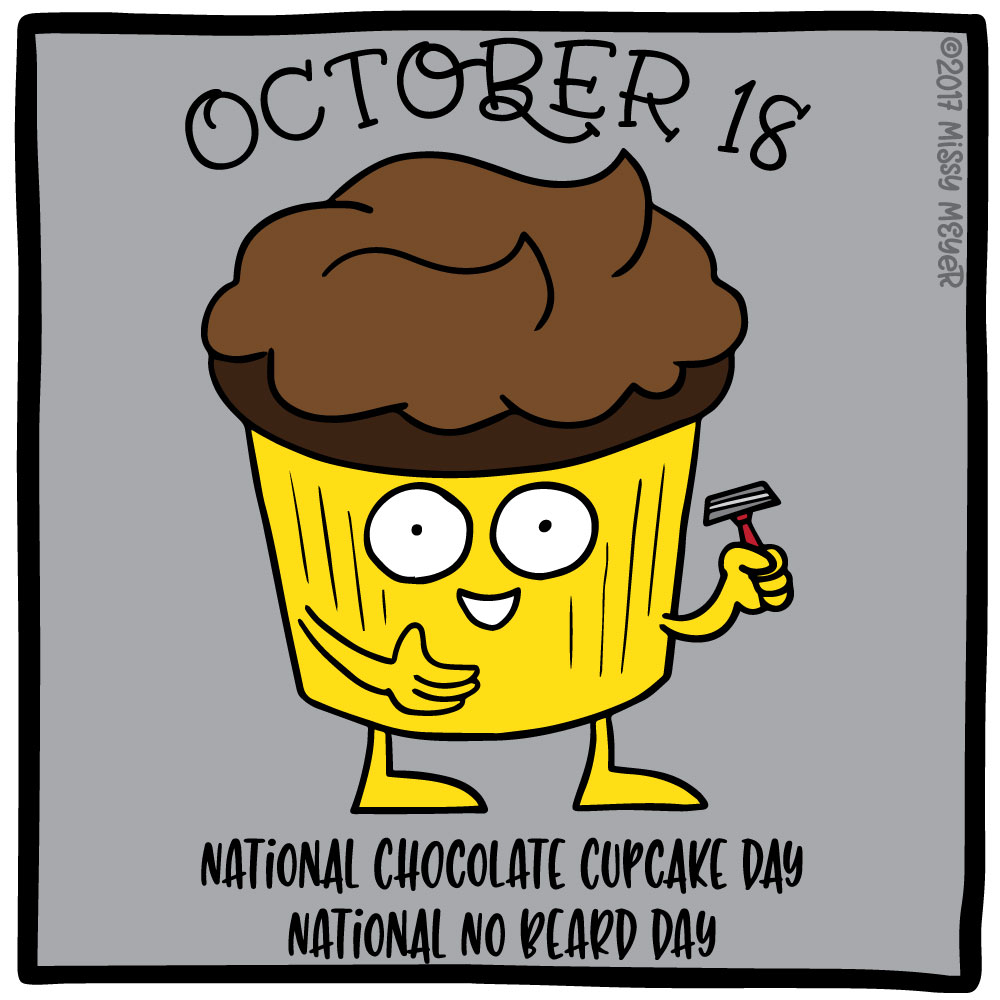 October 18 (every year): National Chocolate Cupcake Day; National No Beard Day