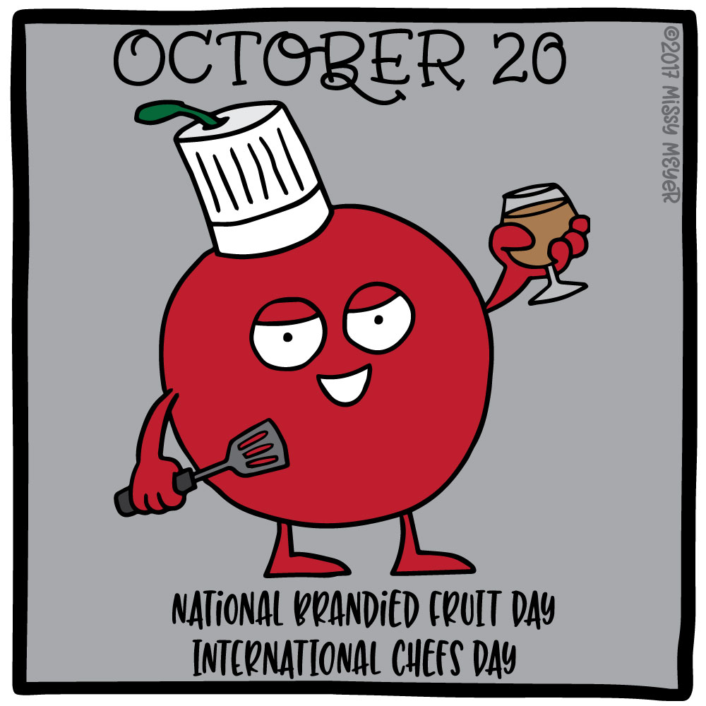 October 20 (every year): National Brandied Fruit Day; International Chefs Day