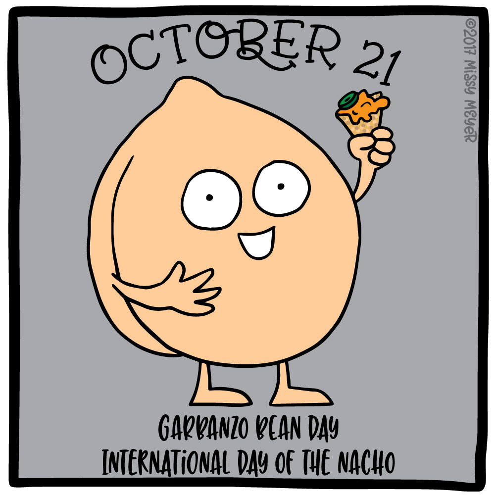 October 21 (every year): Garbanzo Bean Day; International Day of the Nacho