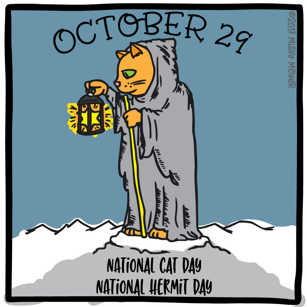 October 29 (every year): National Cat Day; National Hermit Day
