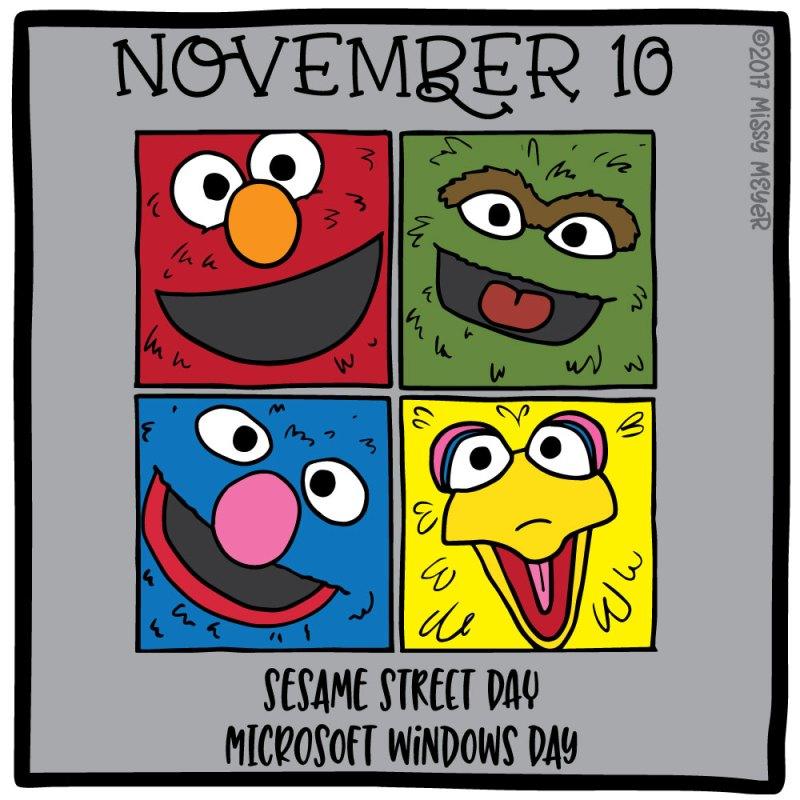 November 10 (every year): Sesame Street Day; Microsoft Windows Day