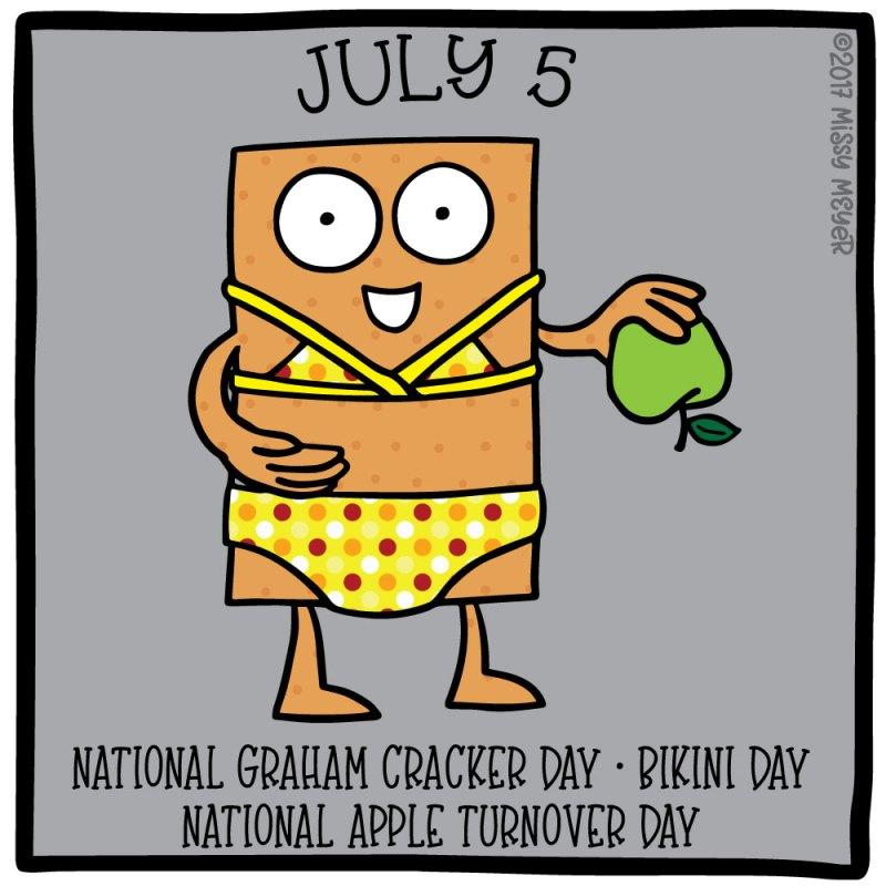 July 5 (every year): National Graham Cracker Day; Bikini Day; National Apple Turnover Day